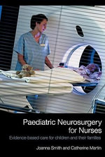 Paediatric Neurosurgery for Nurses : Evidence-Based Care for Children and Their Families - Joanna Smith