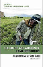 The Rights and Wrongs of Land Restitution : Restoring What Was Ours' - Derick Fay