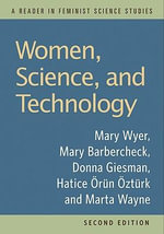 Women, Science, and Technology : A Reader in Feminist Science Studies - Mary Wyer
