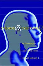 Cyborgs@cyberspace? : An Ethnographer Looks to the Future - David Hakken