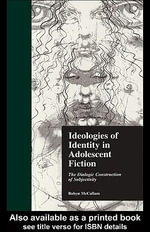 Ideologies of Identity in Adolescent Fiction : The Dialogic Construction of Subjectivity - Robyn McCallum