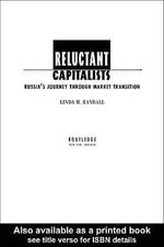 Reluctant Capitalists : Russia's Journey Through Market Transition - Linda M. Randall