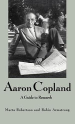 Aaron Copland : A Guide to Research - Marta Robertson