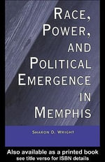 Race, Power, and Political Emergence in Memphis - Sharon D. Wright