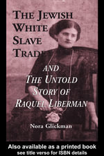 Jewish White Slave Trade and the Untold Story of Raquel Liberman - Nora Glickman