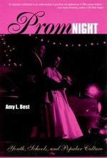 Prom Night : Youth, Schools, and Popular Culture - Amy Best