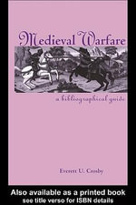 Medieval Warfare : A Bibliographical Guide - Everett U. Crosby