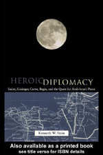 Heroic Diplomacy - Kenneth W. Stein