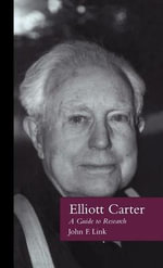 Elliott Carter : A Guide to Research - John F. Link