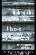 Unhealthy Places : The Ecology of Risk in the Urban Landscape - Kevin M. Fitzpatrick