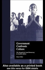 Government Confronts Culture : The Struggle for Local Democracy in Southern Africa - Bruce Fuller