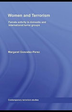 Women and Terrorism : Female Activity in Domestic and International Terror Groups - Margaret Gonzalez-Perez
