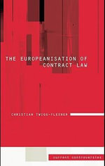 The Europeanisation of Contract Law : Current Controversies in Law - Christian Twigg-Flesner