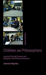 Children as Philosophers : Learning Through Enquiry and Dialogue in the Primary Classroom - Joanna Haynes