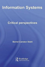 Information Systems : Critical Perspectives - Bernd Carsten Stahl