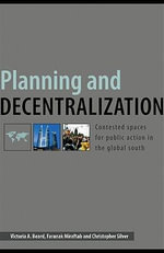 Planning and Decentralization : Contested Spaces for Public Action in the Global South - Victoria A. Beard