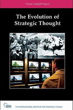 The Evolution of Strategic Thought : Adelphi Paper Classics: Classic Adelphi Papers - Studies International