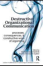 Destructive Organizational Communication : Processes, Consequences, and Constructive Ways of Organizing - Pamela Lutgen-Sandvik