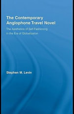 The Contemporary Anglophone Travel Novel : The Aesthetics of Self-Fashioning in the Era of Globalization - Stephen M. Levin