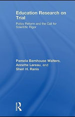 Education Research on Trial : Policy Reform and the Call for Scientific Rigor - Pamela B. Walters