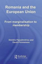 Romania and the European Union : From Marginalisation to Membership? - Dimitris Papadimitriou