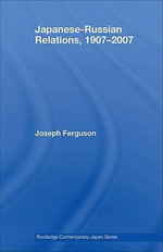 Japanese-Russian Relations, 1907-2007 : 1907-2007 - Joseph P. Ferguson