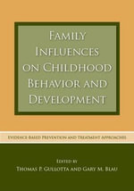 Family Influences on Childhood Behavior and Development : Evidence-Based Prevention and Treatment Approaches
