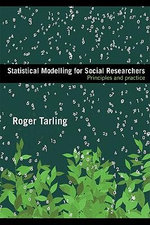 Statistical Modelling for Social Researchers : Principles and Practice - Roger Tarling