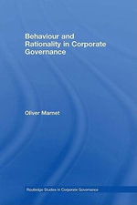 Behaviour and Rationality in Corporate Governance - Oliver Marnet