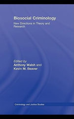 Biosocial Criminology : New Directions in Theory and Research - Anthony Walsh