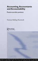 Accounting, Accountants and Accountability : Poststructuralist Positions - Norman Macintosh
