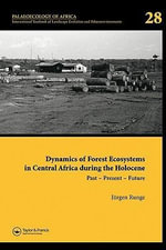 Dynamics of Forest Ecosystems in Central Africa During the Holocene : Past - Present - Future: Palaeoecology of Africa, an International Yearbook of La - J. Runge