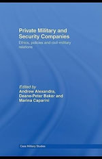 Private Military and Security Companies : Ethics, Policies and Civil-Military Relations - Manuel London