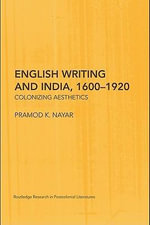 English Writing and India, 1600-1920 : Colonizing Aesthetics - Pramod K. Nayar