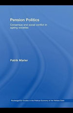Pension Politics : Consensus and Social Conflict in Ageing Societies - Patrik Marier