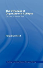The Dynamics of Organizational Collapse : The Case of Barings Bank - Helga Drummond