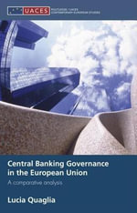 Central Banking Governance in the European Union : A Comparative Analysis - Lucia Quaglia