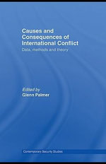 Causes and Consequences of International Conflict : Data, Methods and Theory - Glenn Palmer