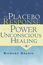 The Placebo Response and the Power of Unconscious Healing - Richard Kradin