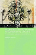 Globalization and Japanese Organisational Culture : An Ethnography of a Japanese Corporation in France - Mitchell Sedgwick