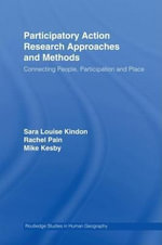 Participatory Action Research Approaches and Methods : Connecting People, Participation and Place - Sara Kindon