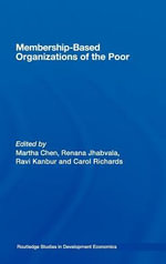 Membership Based Organizations of the Poor : Concepts, Experience and Policy - Martha Chen