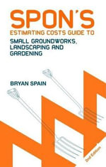 Spon's Estimating Costs Guide to Small Groundworks, Landscaping and Gardening 2e - Bryan Spain