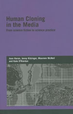 Human Cloning in the Media : From Science Fiction to Science Practice - Joan Haran