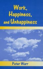 Work, Happiness and Unhappiness - Peter Warr