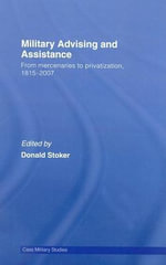 Military Advising and Assistance : From Mercenaries to Privatization, 1815-2007 - Donald J. Stoker