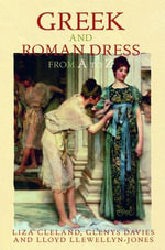 Greek and Roman Dress from A to Z - Liza Cleland