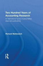 Two Hundred Years of Accounting Research : An International Survey of Personalities, Ideas and Publications (from the Beginning of the Nineteenth Century to the Beginning of the Twenty-first Century) - Richard Mattessich