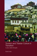 Tourism and Tibetan Culture in Transition : A Place Called Shangrila - Ashild Kolas