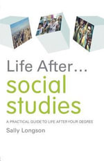 Life After... Social Studies : A Practical Guide to Life After Your Degree - Sally Longson